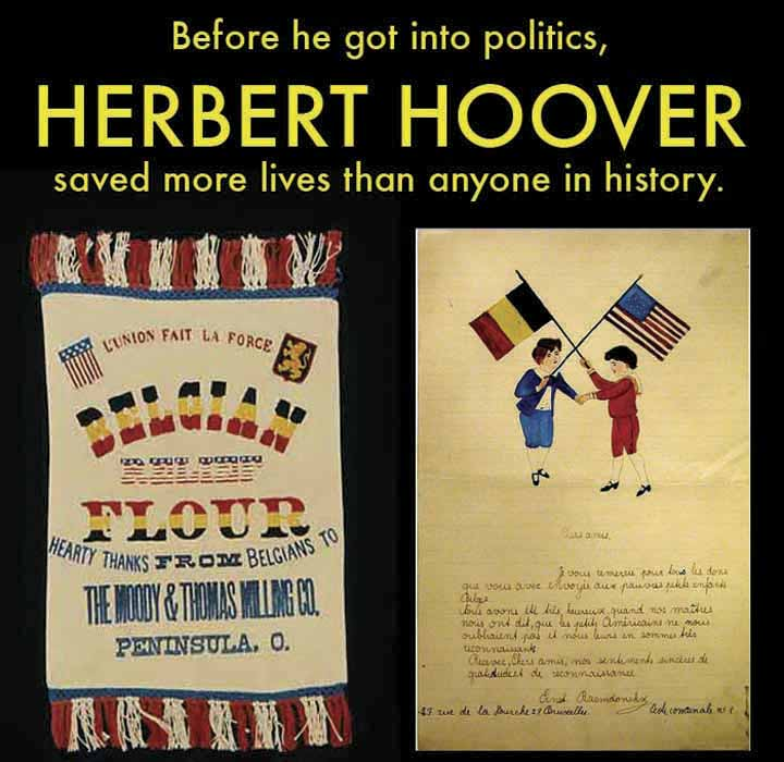Before he got into politics, Herbert Hoover saved more lives than anyone else in the history of the world.